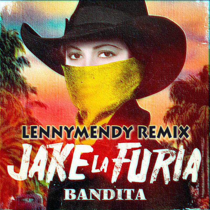 Jake-La-Furia-Bandita-LENNYMENDY-Remix
