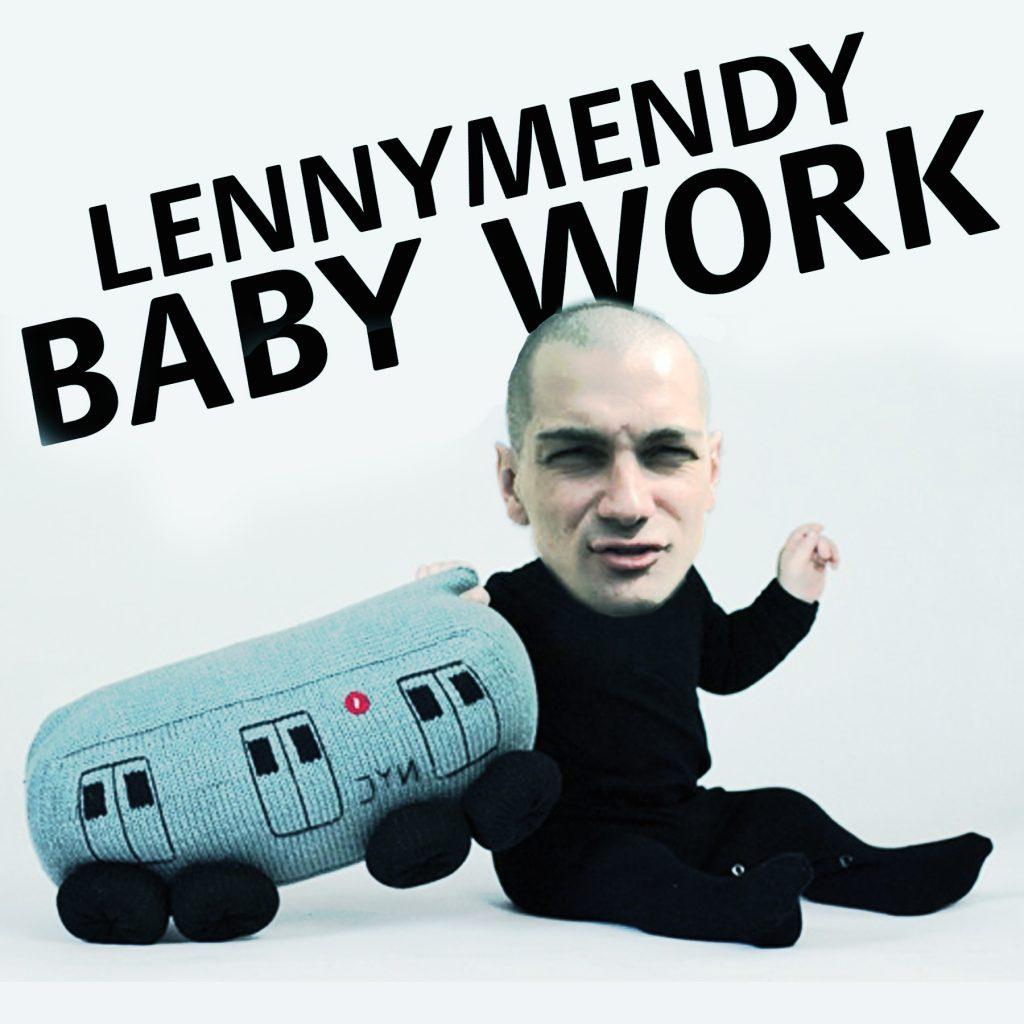 LENNYMENDY – Baby Work